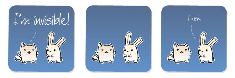 [Cat] I'm invisible! [Bunny] I wish.